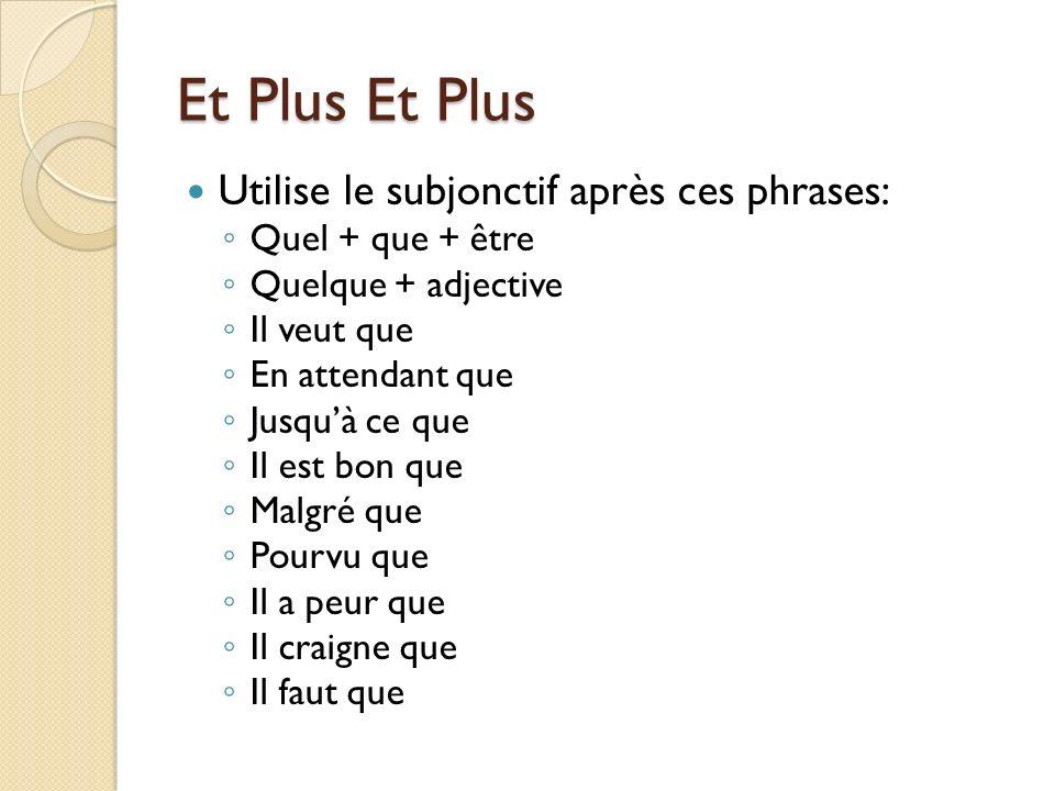 Et Plus Et Plus Utilise le subjonctif après ces phrases: