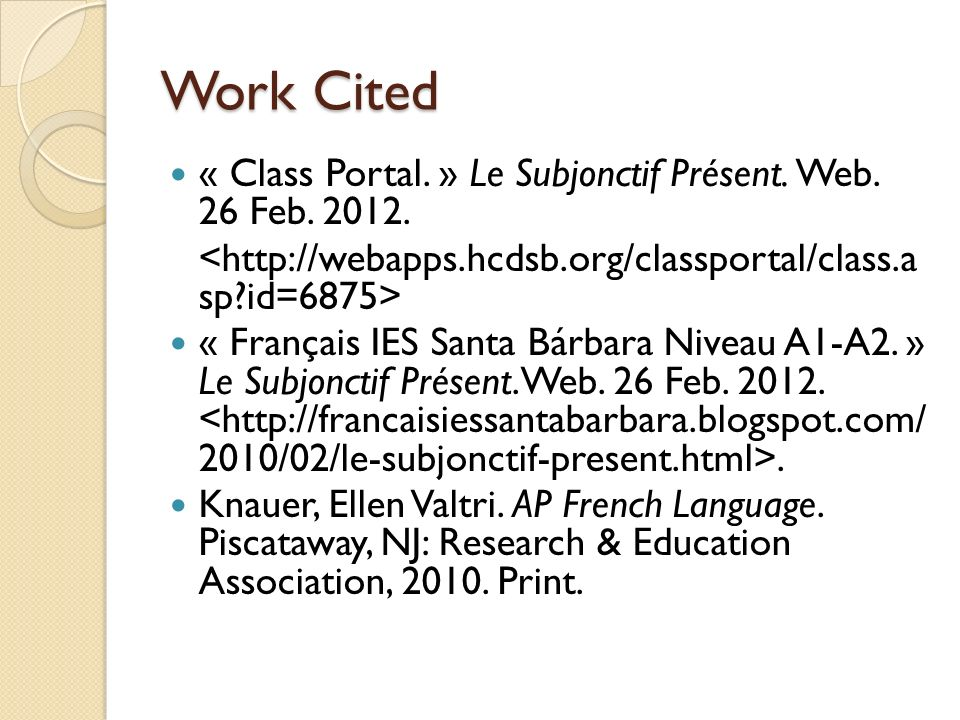 Work Cited « Class Portal. » Le Subjonctif Présent. Web. 26 Feb. 2012.