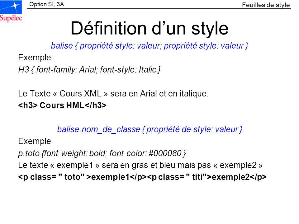 Feuilles de style Définition d'un style. balise { propriété style: valeur; propriété style: valeur }