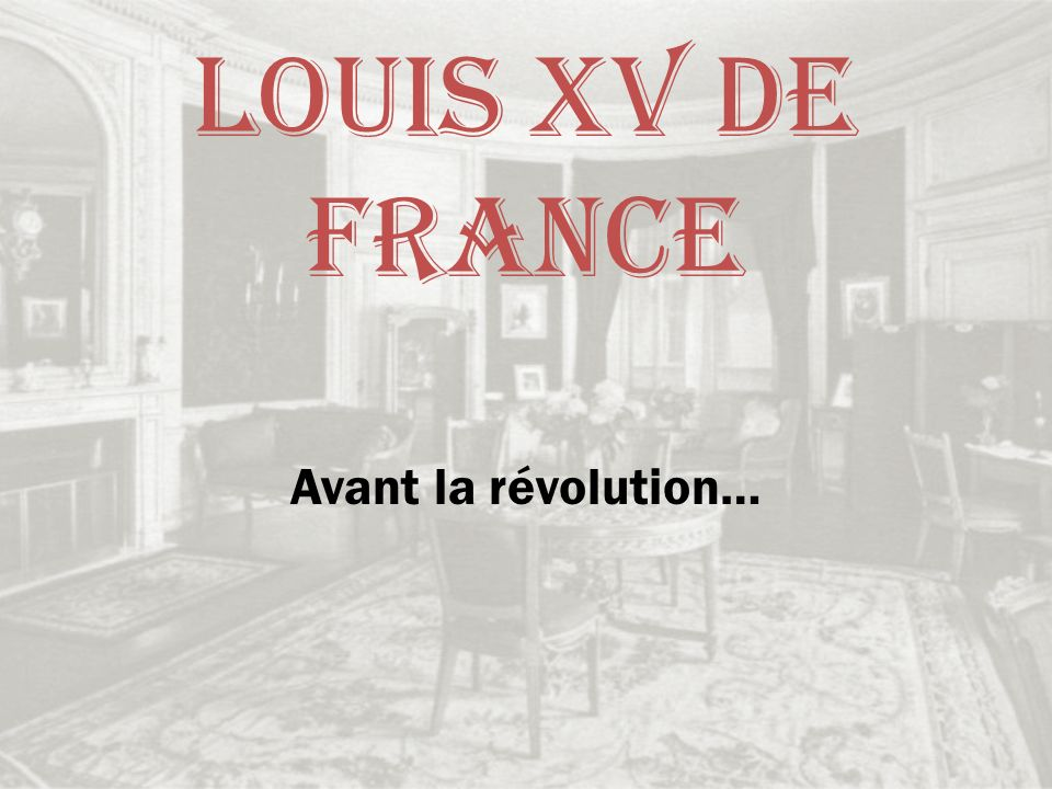 Louis XV de France Avant la révolution…