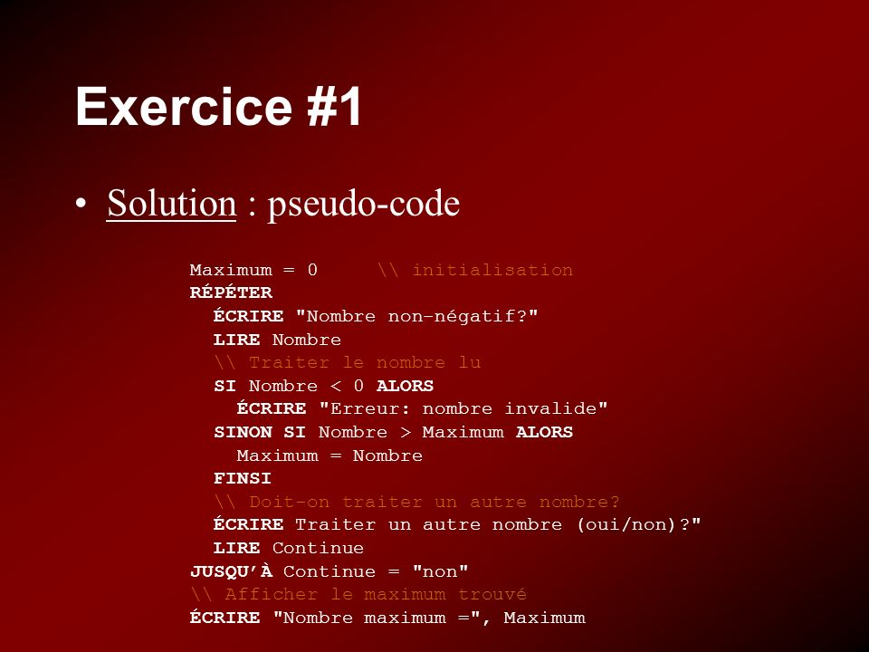 Exercice #1 Solution : pseudo-code Maximum = 0 \\ initialisation