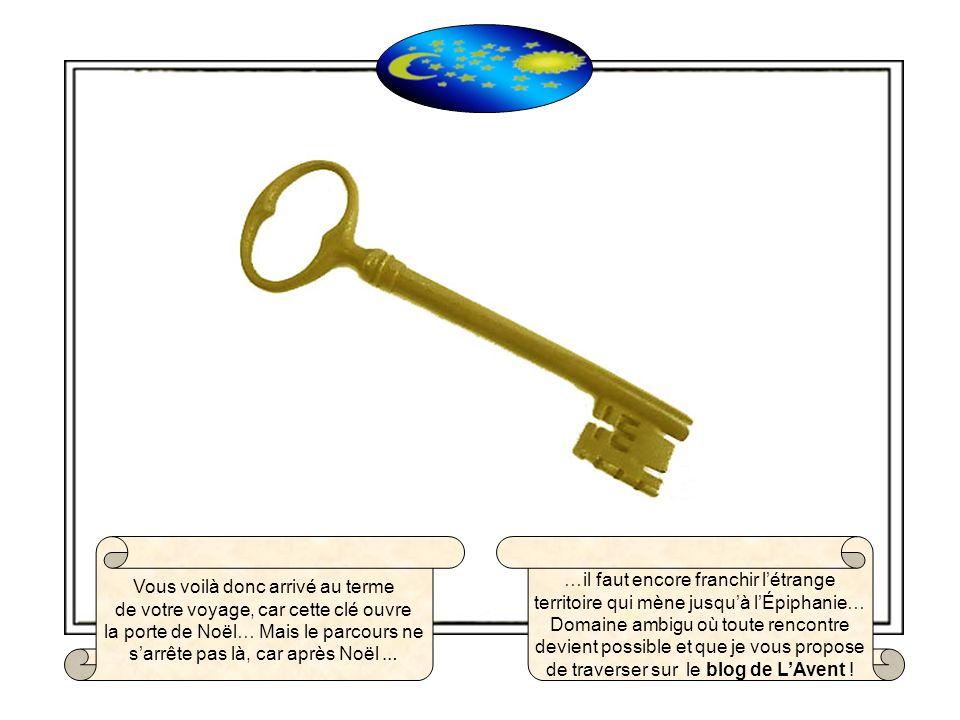 Vous voilà donc arrivé au terme de votre voyage, car cette clé ouvre