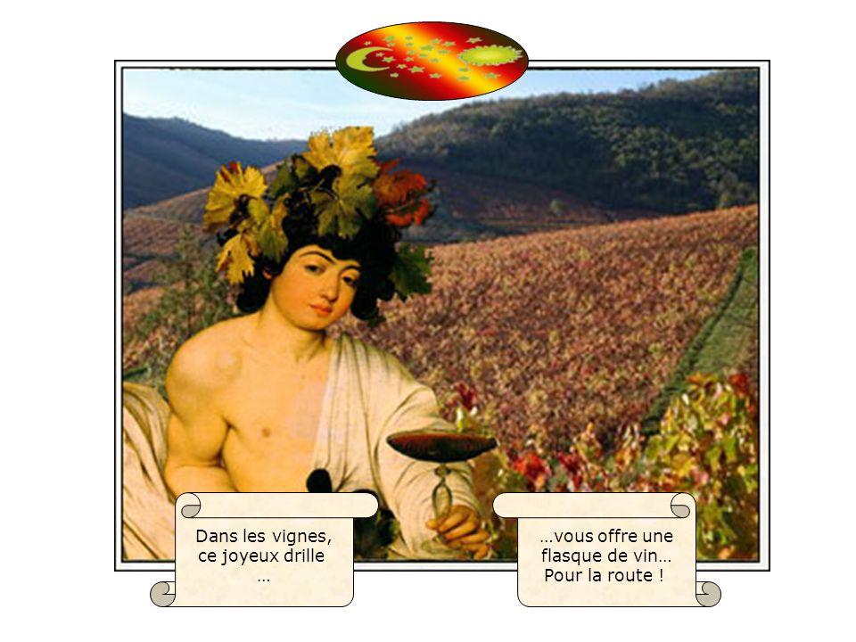 Dans les vignes, ce joyeux drille … …vous offre une flasque de vin… Pour la route !