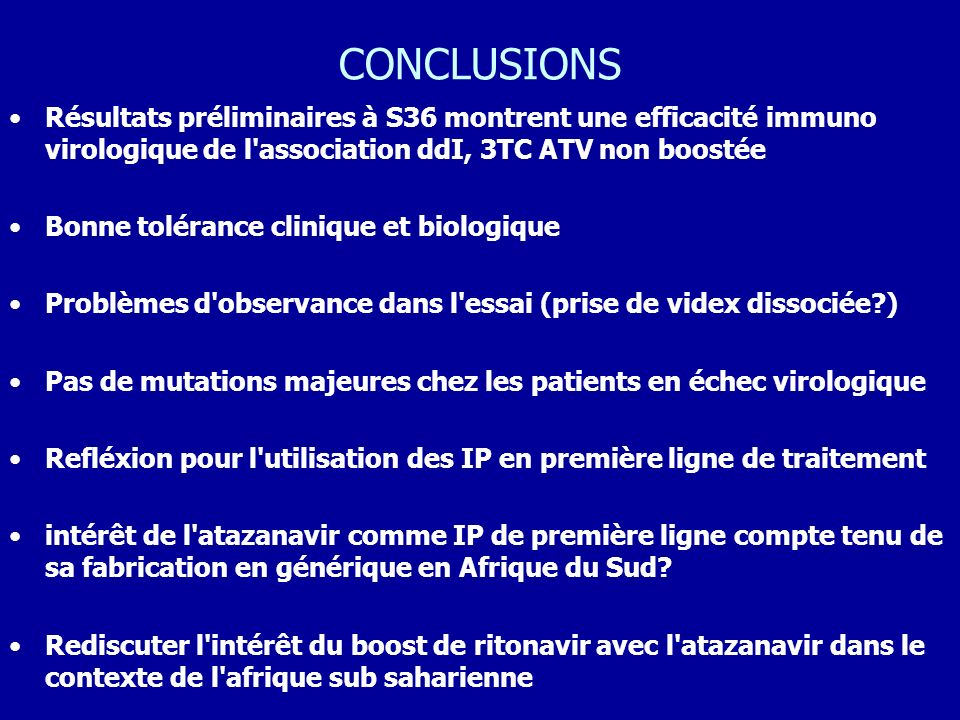 CONCLUSIONS Résultats préliminaires à S36 montrent une efficacité immuno virologique de l association ddI, 3TC ATV non boostée.
