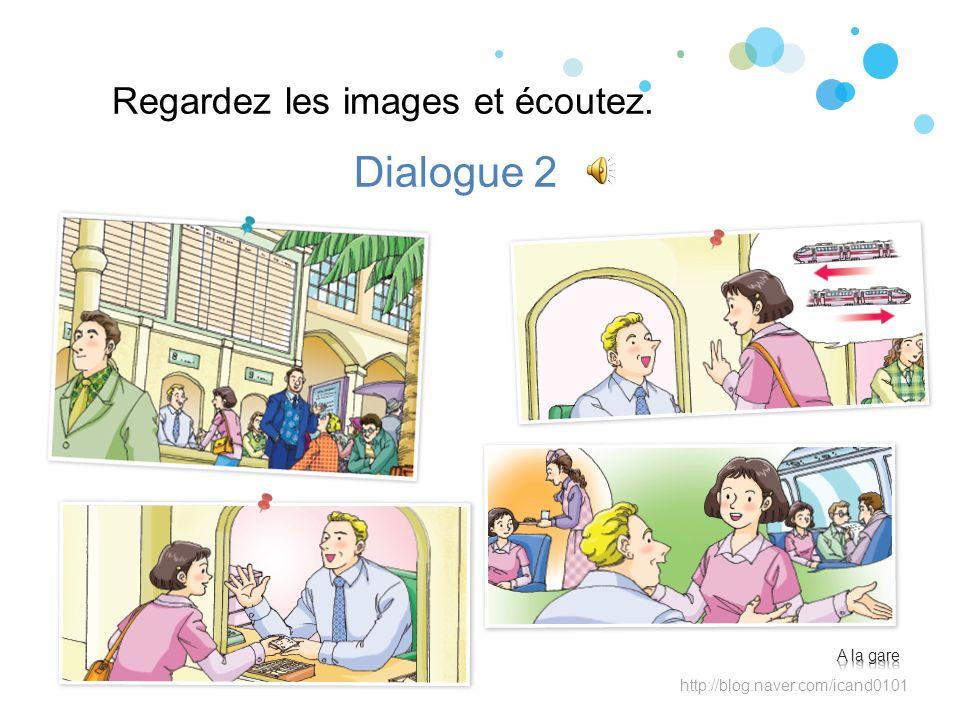 Dialogue 2 Regardez les images et écoutez. A la gare