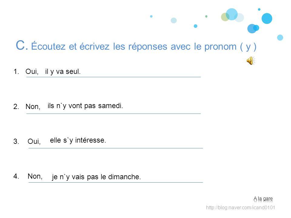 C. Écoutez et écrivez les réponses avec le pronom ( y )