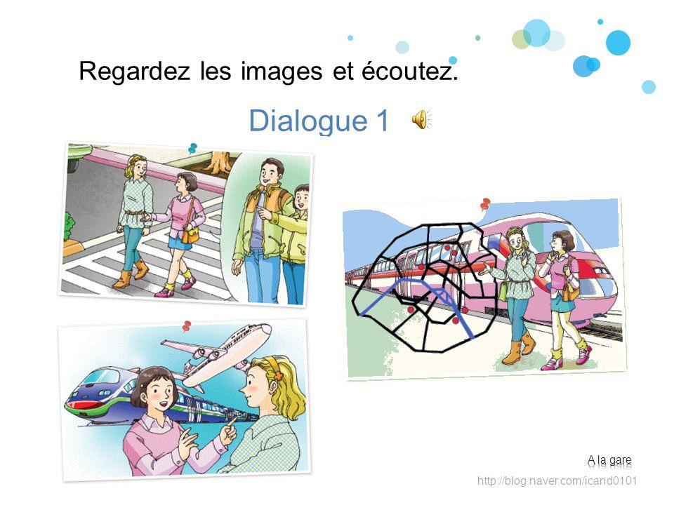 Dialogue 1 Regardez les images et écoutez. A la gare