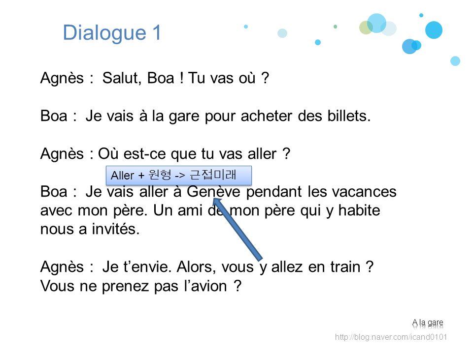 Dialogue 1 Agnès : Salut, Boa ! Tu vas où