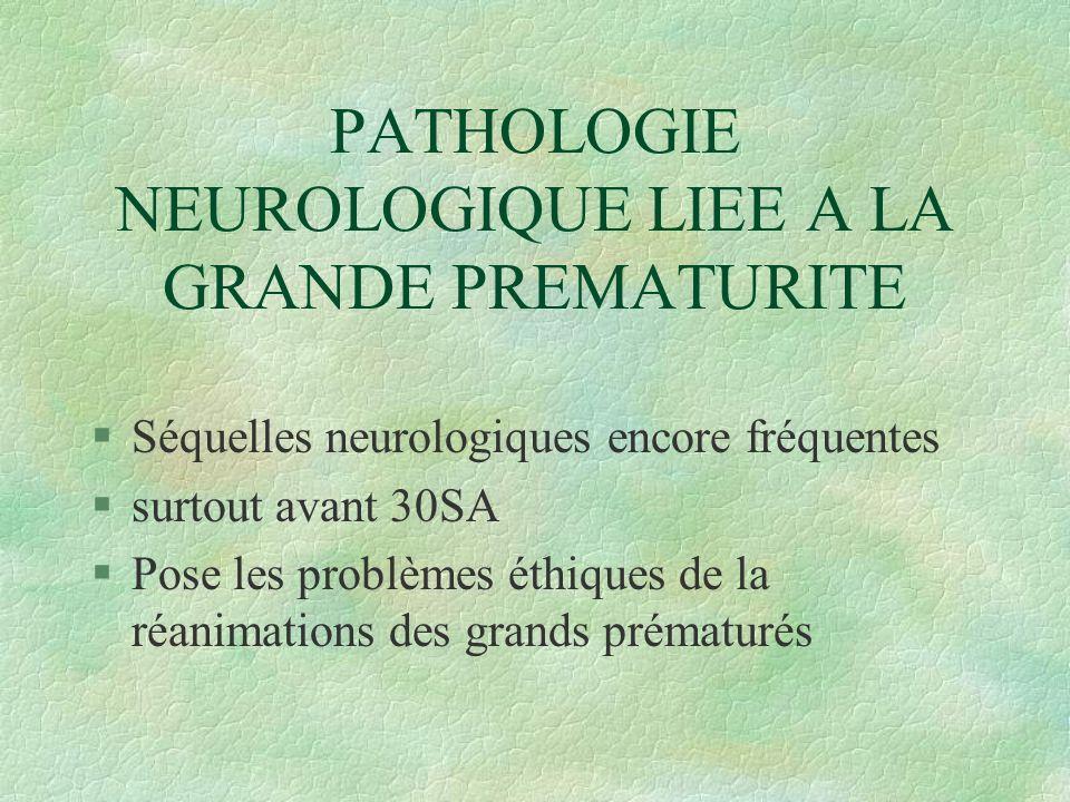 PATHOLOGIE NEUROLOGIQUE LIEE A LA GRANDE PREMATURITE