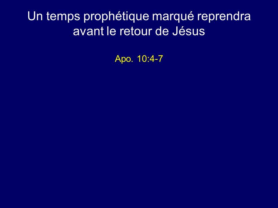 Un temps prophétique marqué reprendra avant le retour de Jésus