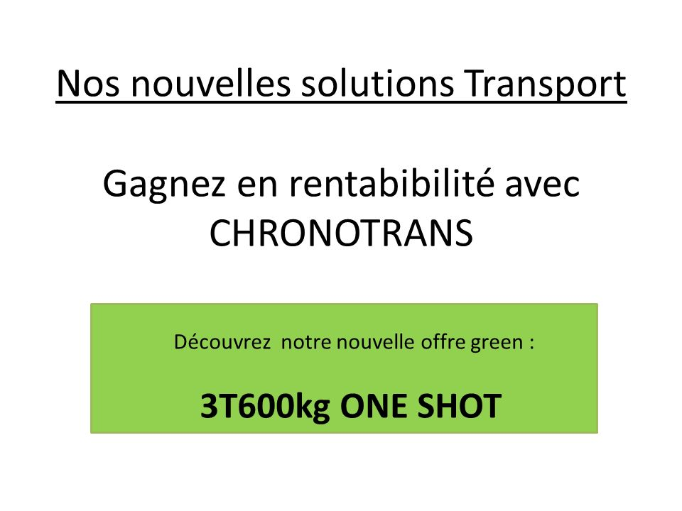 Nos nouvelles solutions Transport Gagnez en rentabibilité avec CHRONOTRANS
