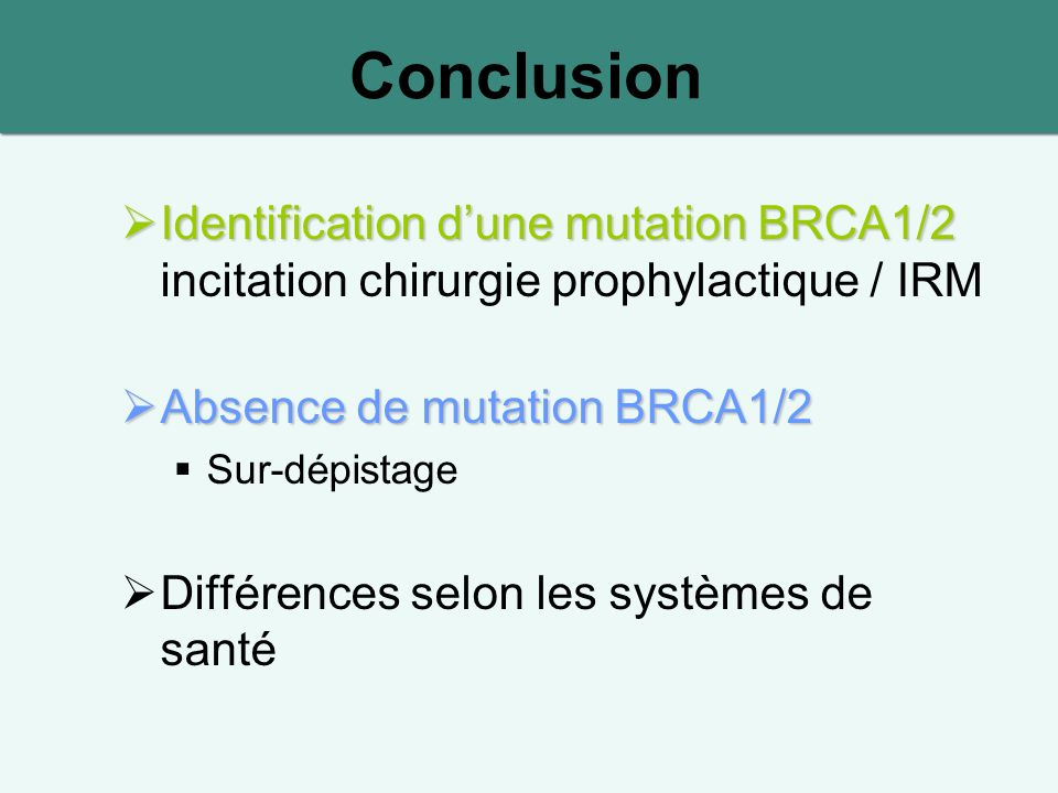 Conclusion Identification d'une mutation BRCA1/2 incitation chirurgie prophylactique / IRM. Absence de mutation BRCA1/2.
