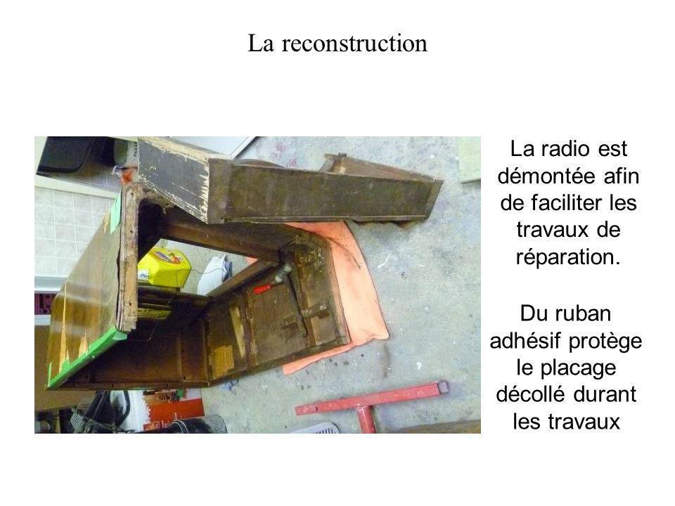 La reconstruction La radio est démontée afin de faciliter les travaux de réparation.