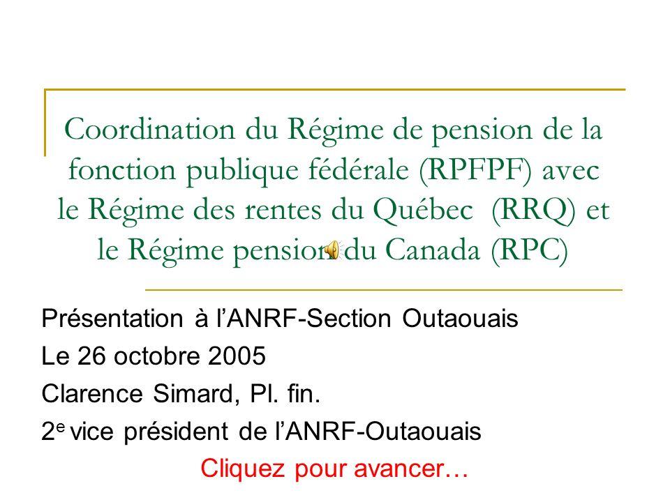 Coordination du Régime de pension de la fonction publique fédérale (RPFPF) avec le Régime des rentes du Québec (RRQ) et le Régime pension du Canada (RPC)