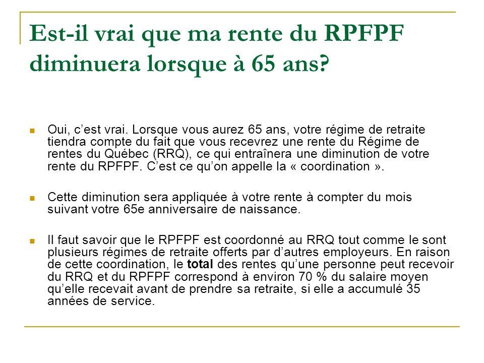 Est-il vrai que ma rente du RPFPF diminuera lorsque à 65 ans