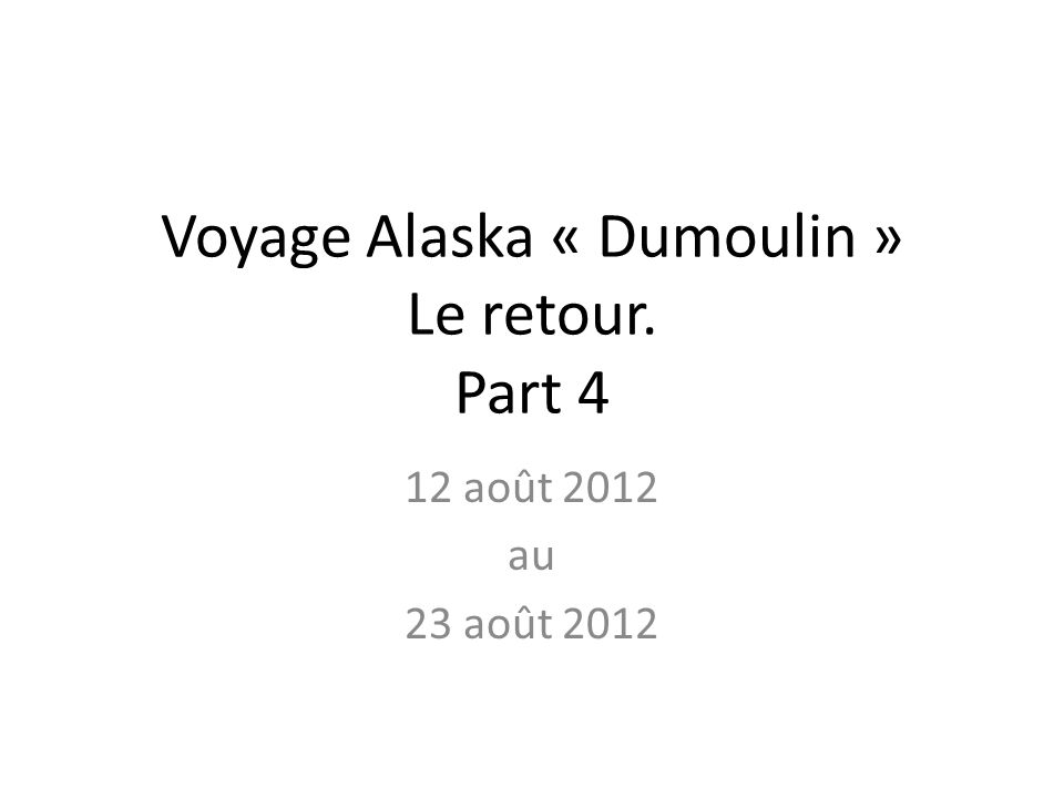 Voyage Alaska « Dumoulin » Le retour. Part 4
