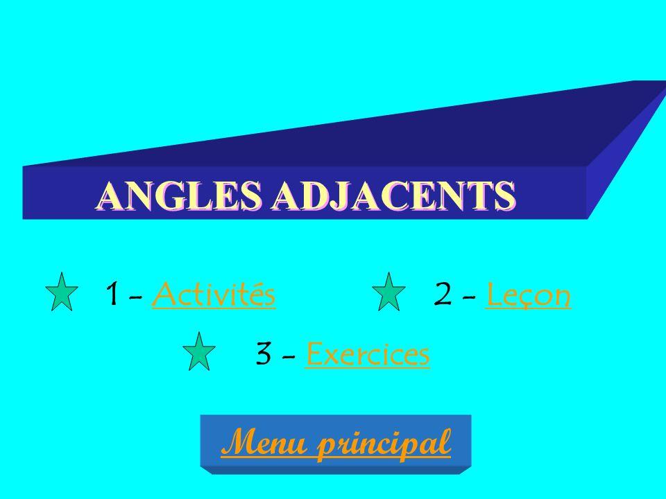ANGLES ADJACENTS 1 - Activités 2 - Leçon 3 - Exercices Menu principal