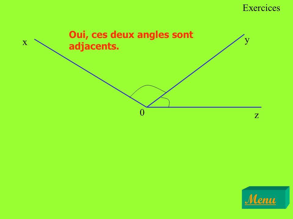 Exercices Oui, ces deux angles sont adjacents. y x z Menu