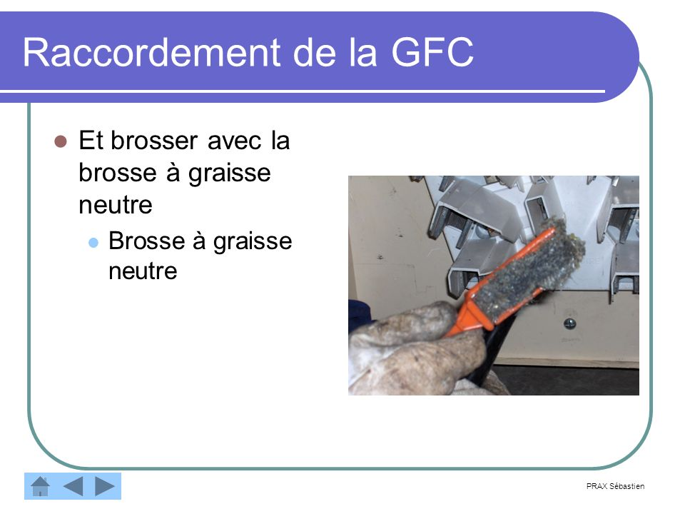 Raccordement de la GFC Et brosser avec la brosse à graisse neutre