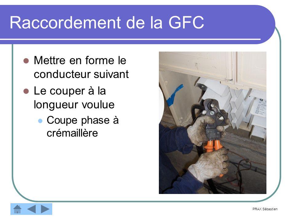 Raccordement de la GFC Mettre en forme le conducteur suivant