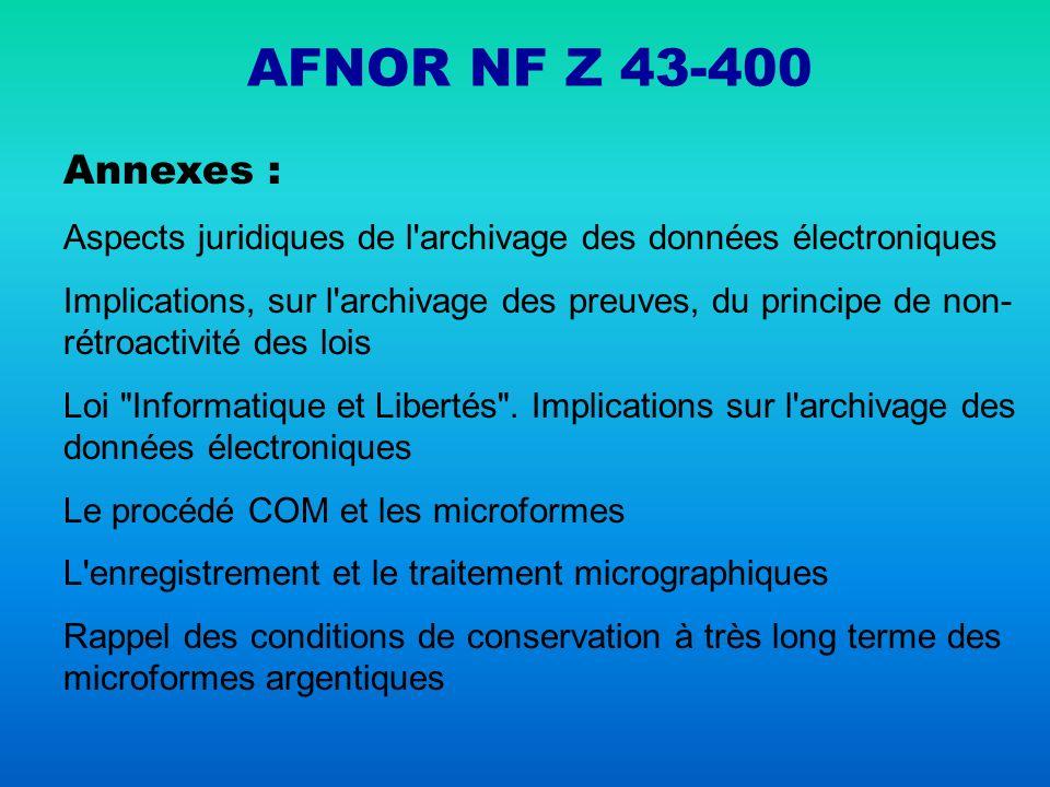 AFNOR NF Z 43-400 Annexes : Aspects juridiques de l archivage des données électroniques.
