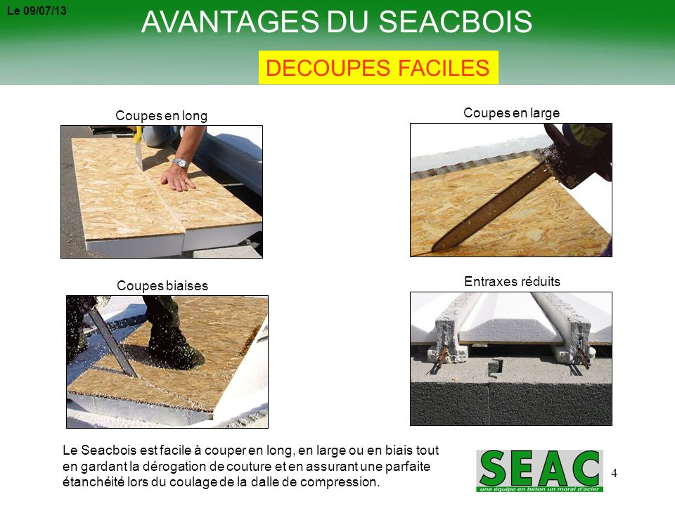 AVANTAGES DU SEACBOIS DECOUPES FACILES Coupes en large Coupes en long