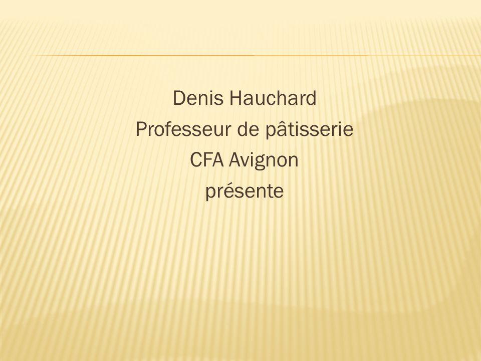 Denis Hauchard Professeur de pâtisserie CFA Avignon présente