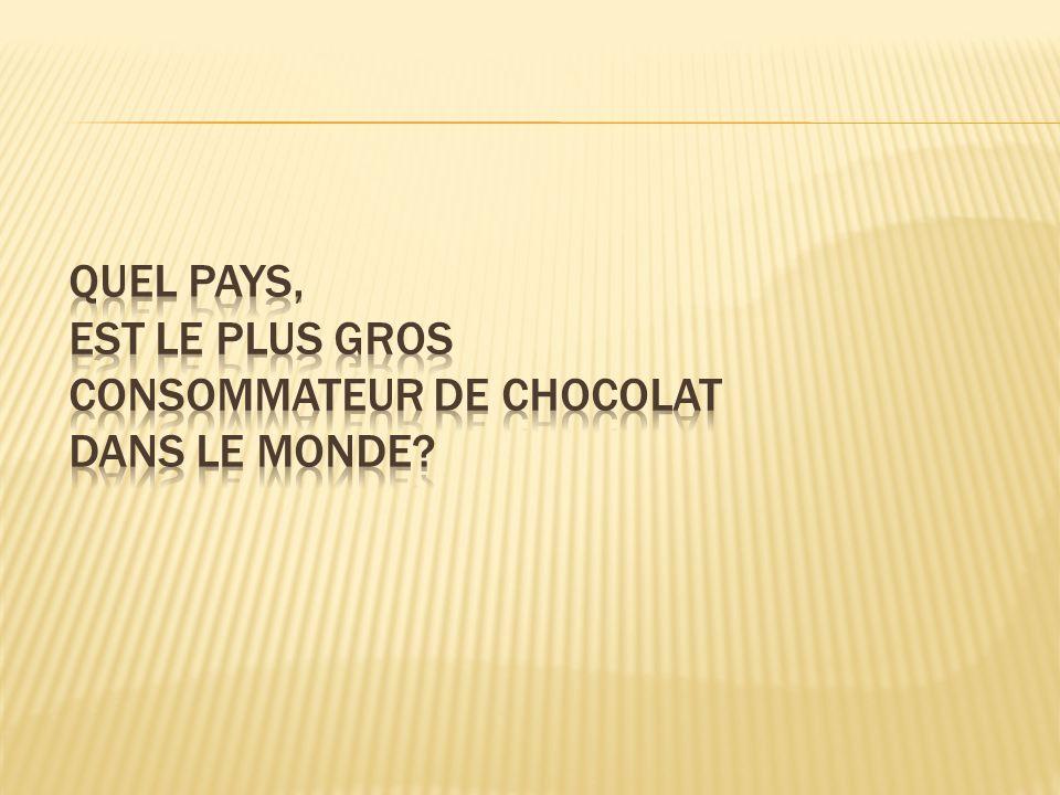 Quel pays, est le plus gros consommateur de chocolat dans le monde