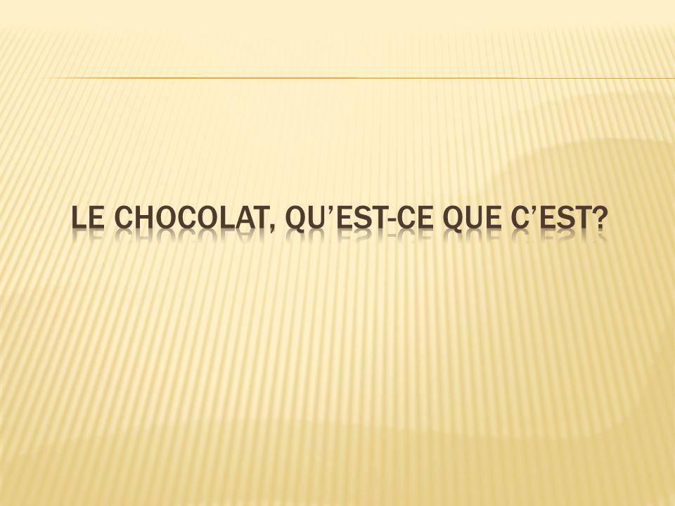 Le Chocolat, qu'est-ce que c'est