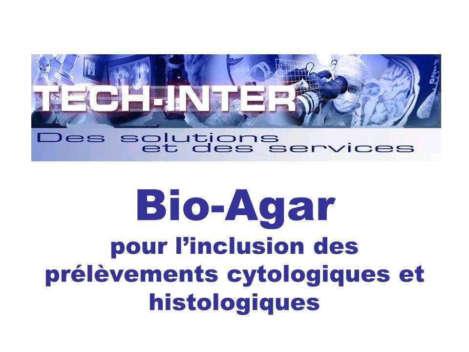 Bio-Agar pour l'inclusion des prélèvements cytologiques et histologiques