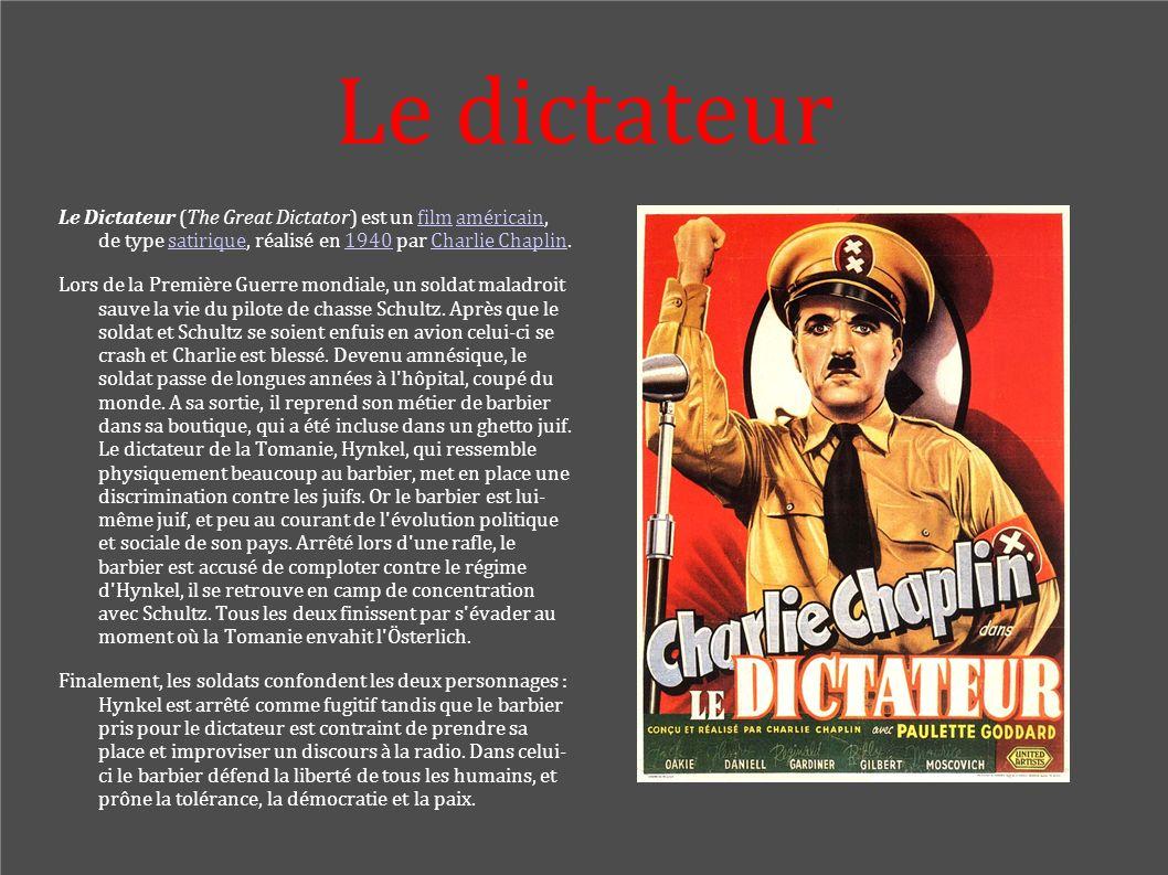 Le dictateur Le Dictateur (The Great Dictator) est un film américain, de type satirique, réalisé en 1940 par Charlie Chaplin.