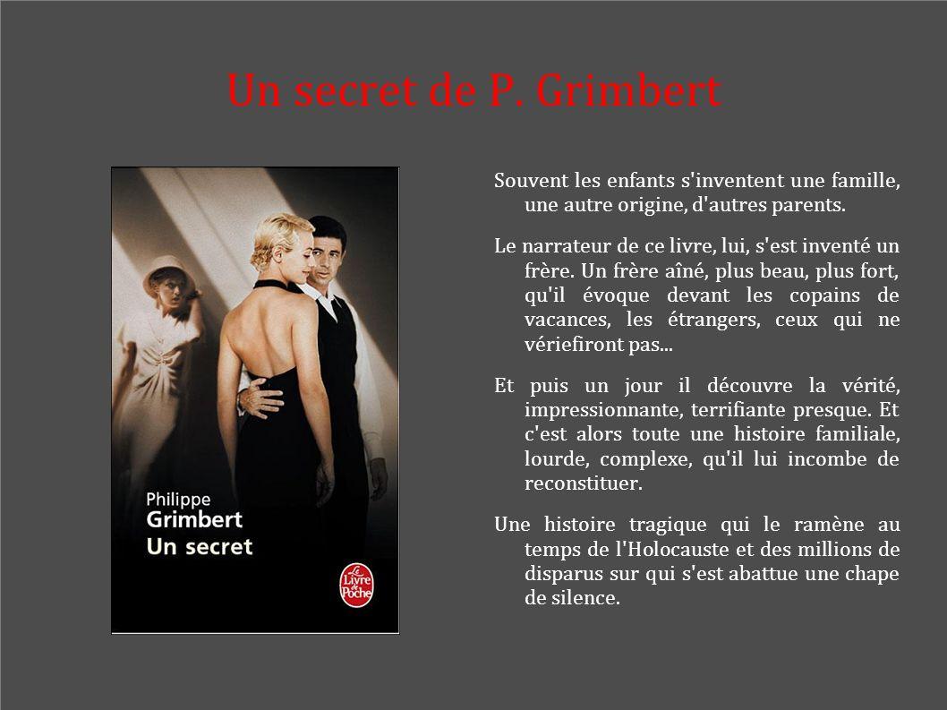 Un secret de P. Grimbert Souvent les enfants s inventent une famille, une autre origine, d autres parents.