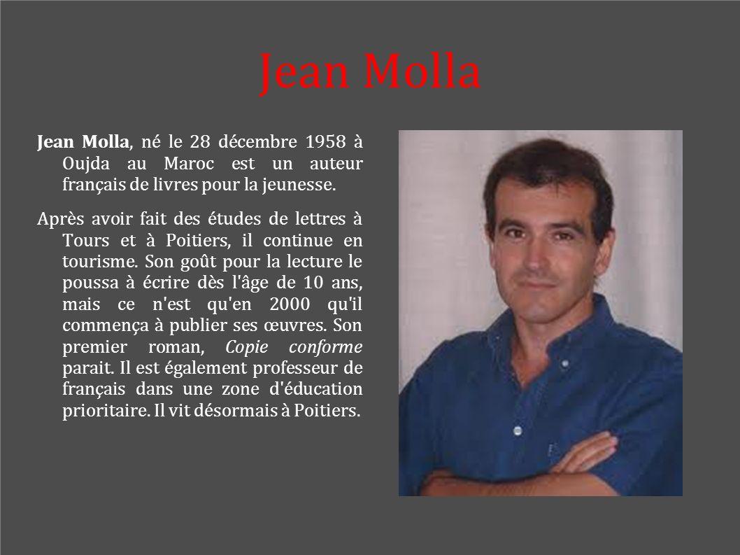 Jean Molla Jean Molla, né le 28 décembre 1958 à Oujda au Maroc est un auteur français de livres pour la jeunesse.