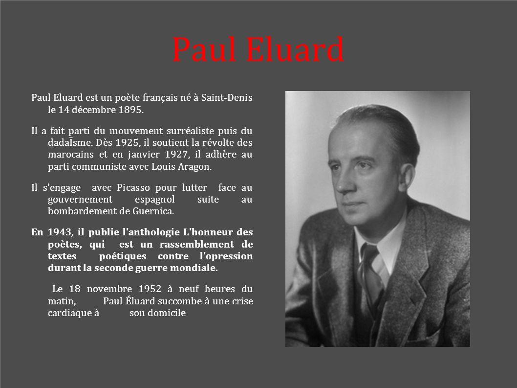 Paul Eluard Paul Eluard est un poète français né à Saint-Denis le 14 décembre 1895.