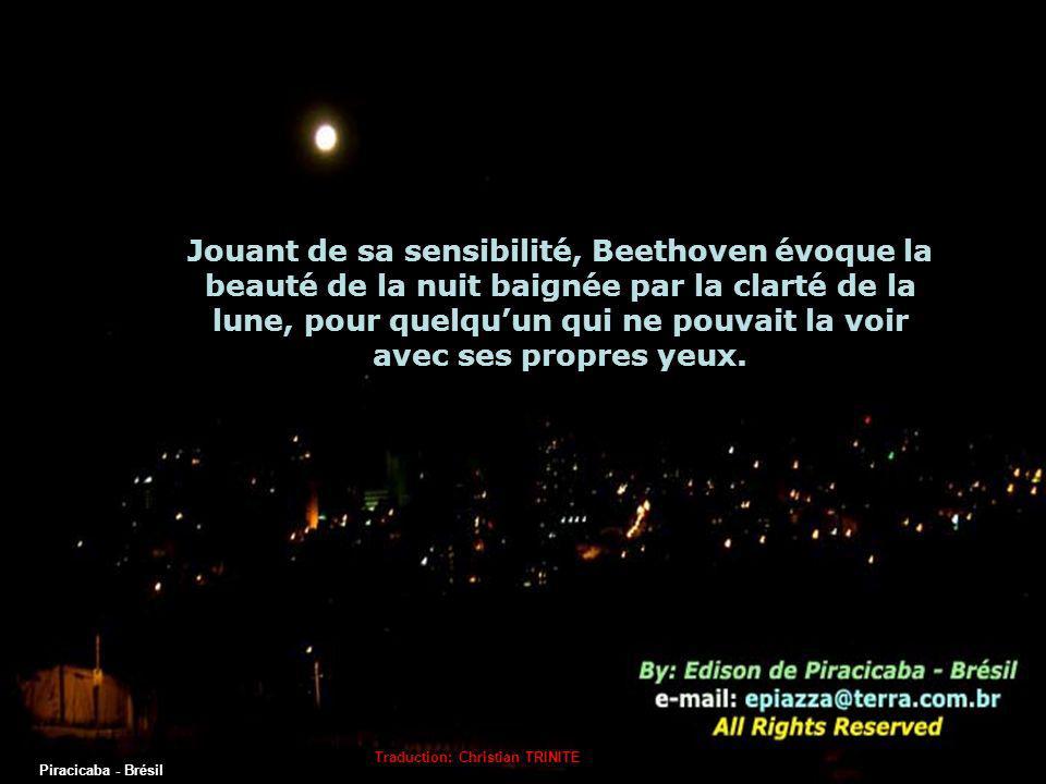 Jouant de sa sensibilité, Beethoven évoque la beauté de la nuit baignée par la clarté de la lune, pour quelqu'un qui ne pouvait la voir avec ses propres yeux.
