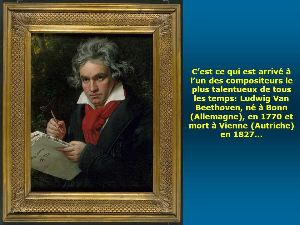 C'est ce qui est arrivé à l'un des compositeurs le plus talentueux de tous les temps: Ludwig Van Beethoven, né à Bonn (Allemagne), en 1770 et mort à Vienne (Autriche) en 1827...