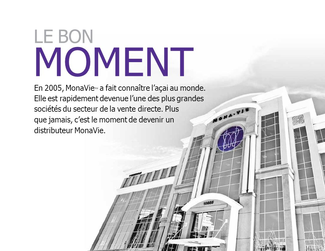 MOMENT LE BON En 2005, MonaVie™ a fait connaître l'açai au monde.