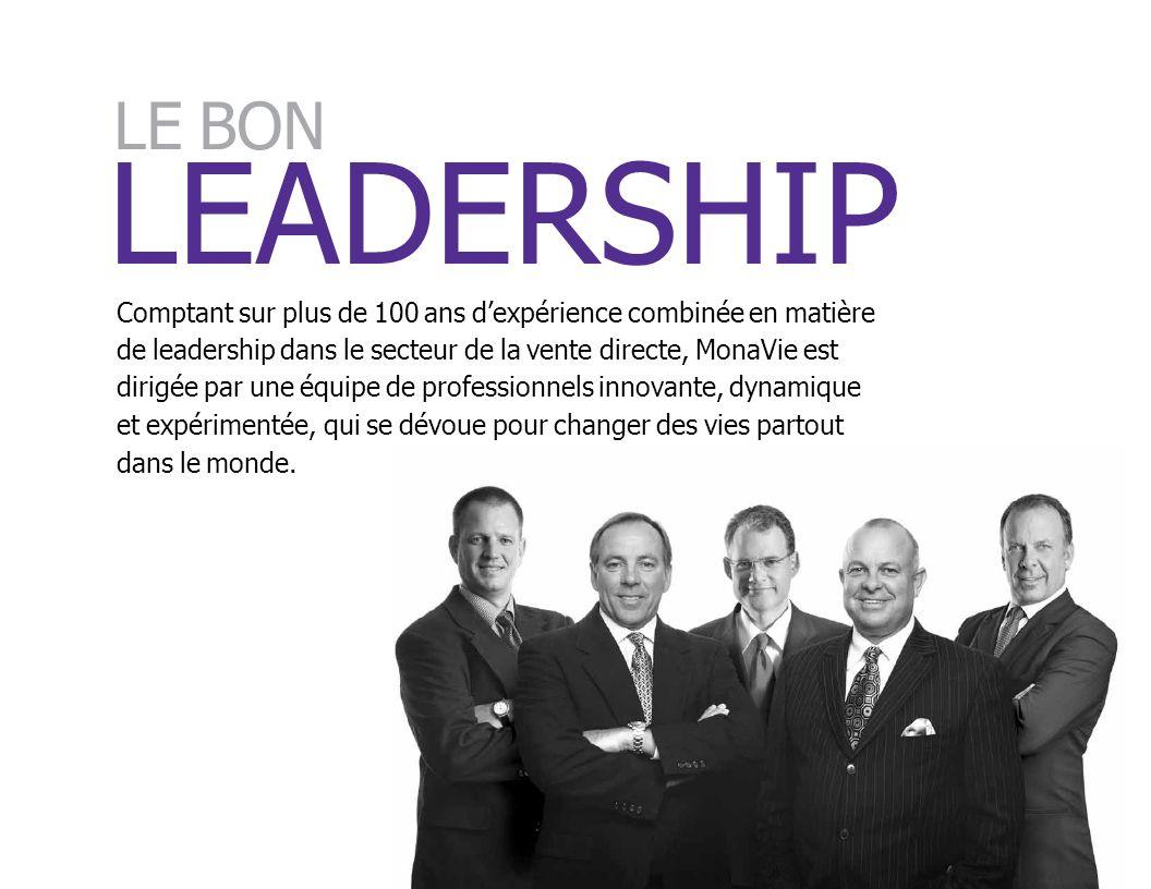 LE BON LEADERSHIP. Comptant sur plus de 100 ans d'expérience combinée en matière. de leadership dans le secteur de la vente directe, MonaVie est.