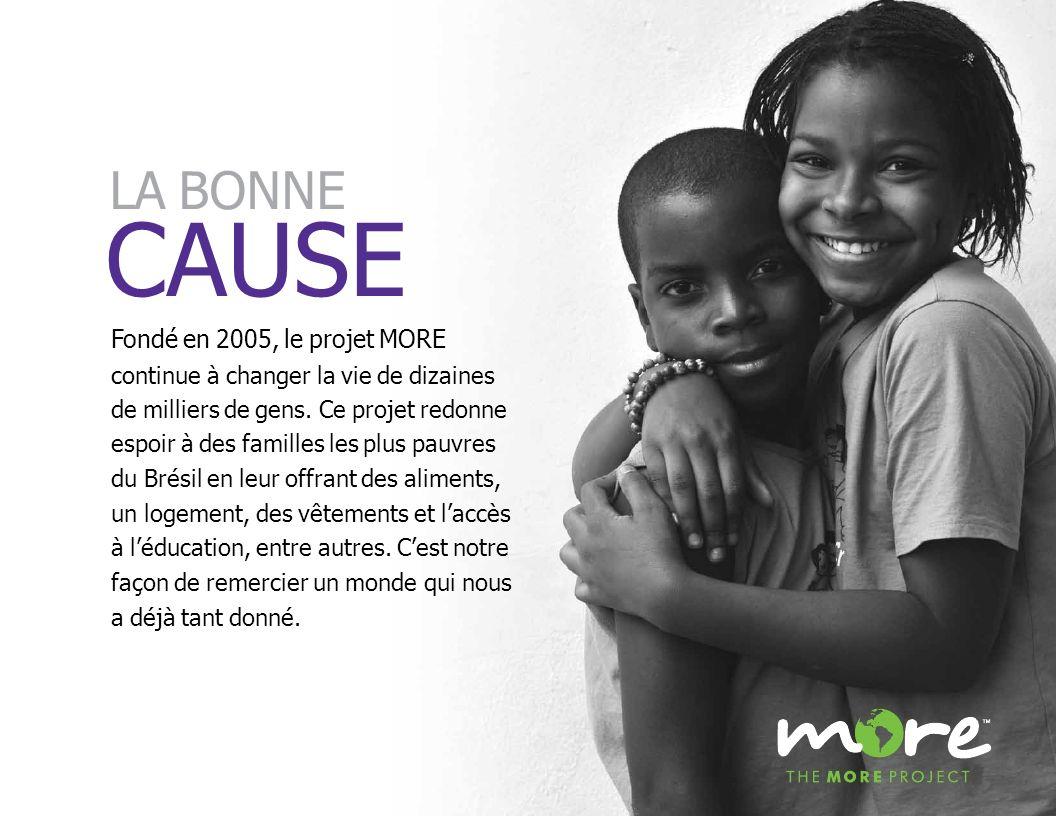 CAUSE LA BONNE Fondé en 2005, le projet MORE