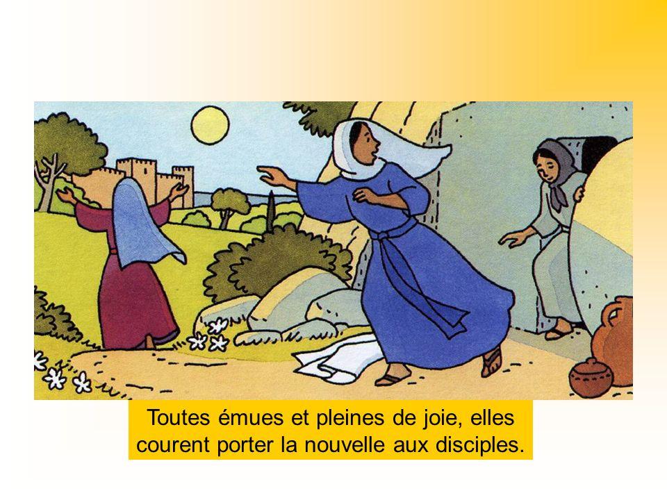 Toutes émues et pleines de joie, elles courent porter la nouvelle aux disciples.
