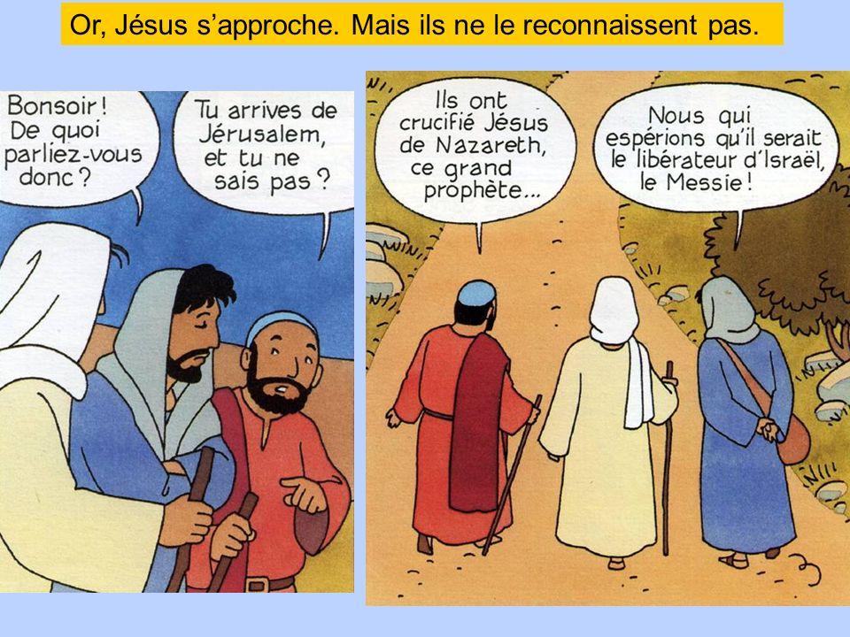 Or, Jésus s'approche. Mais ils ne le reconnaissent pas.
