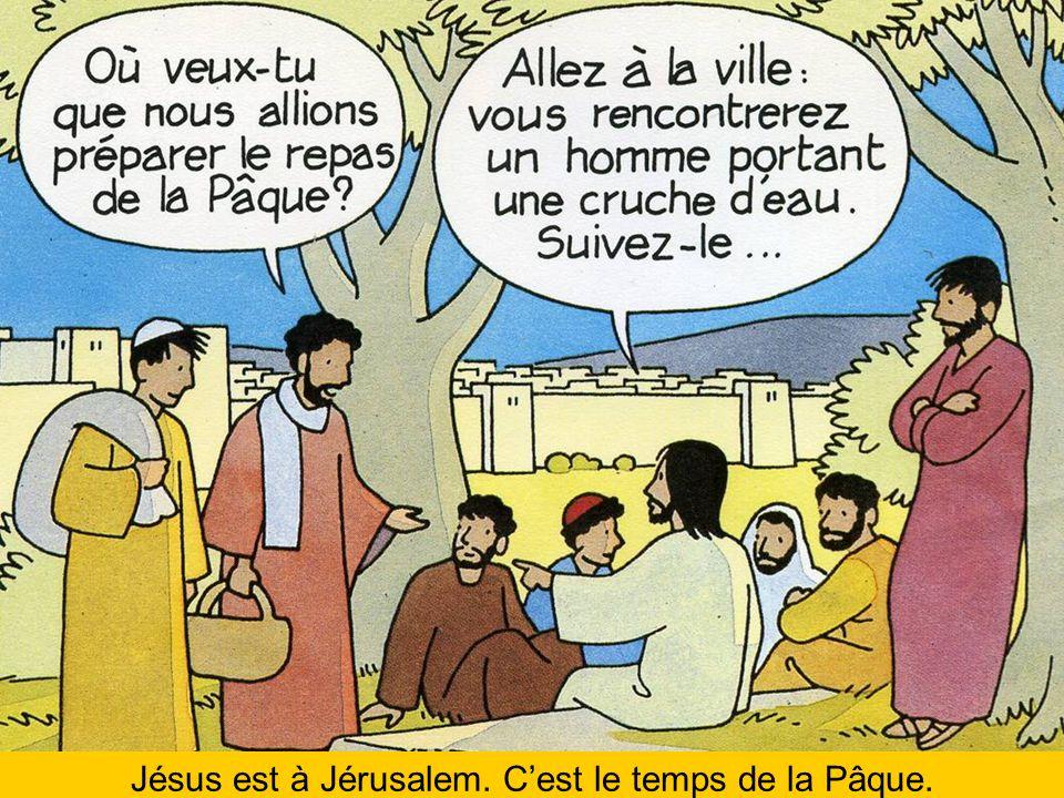 Jésus est à Jérusalem. C'est le temps de la Pâque.