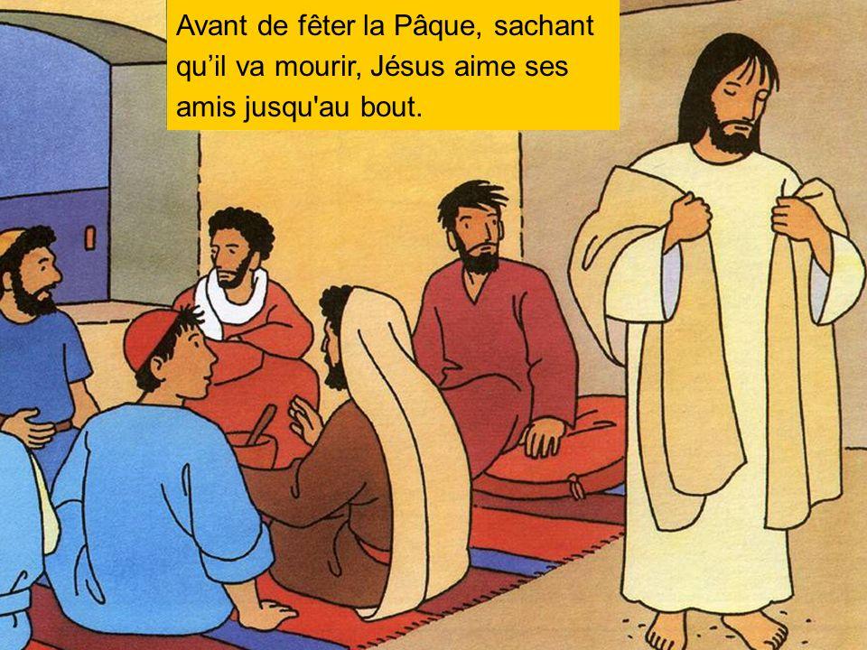 Avant de fêter la Pâque, sachant qu'il va mourir, Jésus aime ses amis jusqu au bout.