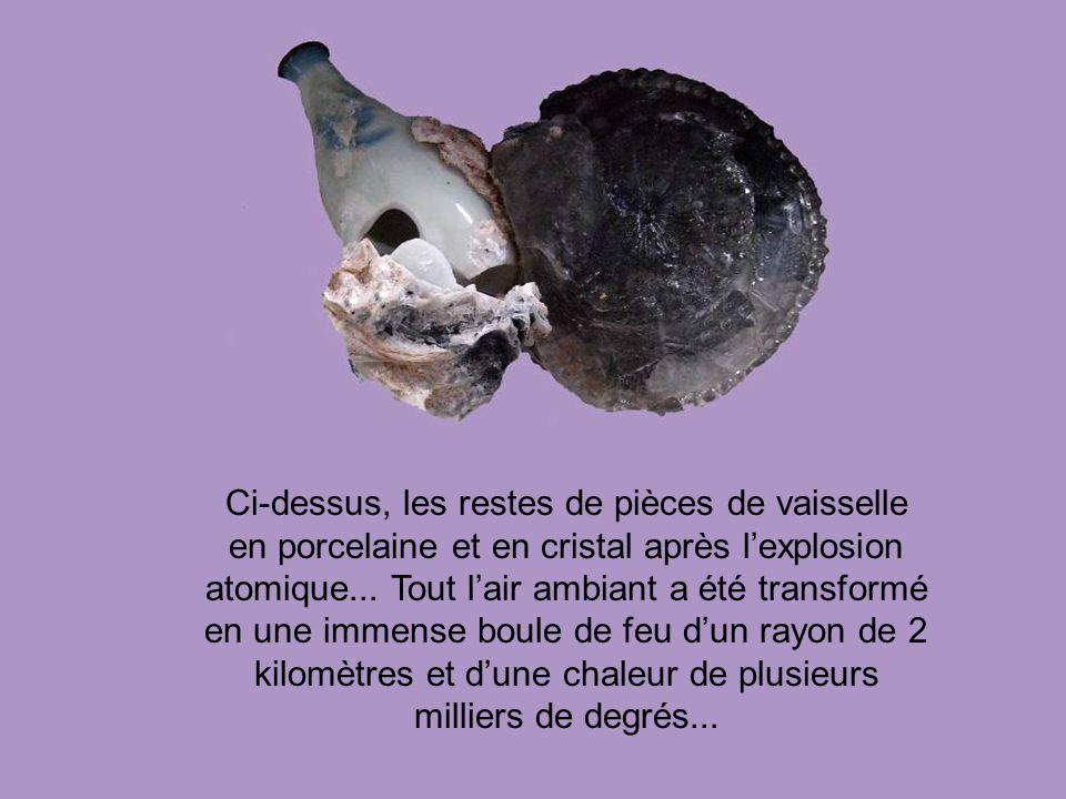Ci-dessus, les restes de pièces de vaisselle en porcelaine et en cristal après l'explosion atomique...