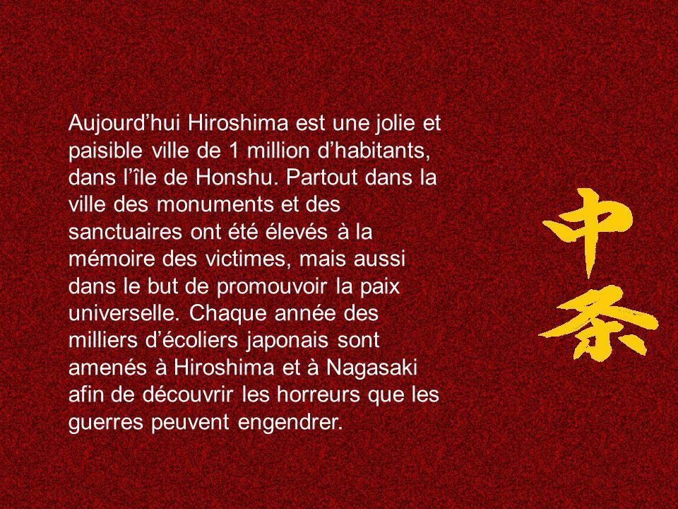 Aujourd'hui Hiroshima est une jolie et paisible ville de 1 million d'habitants, dans l'île de Honshu.