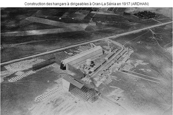 Construction des hangars à dirigeables à Oran-La Sénia en 1917 (ARDHAN)