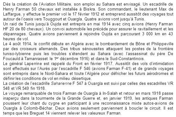 Dès la création de l'Aviation Militaire, son emploi au Sahara est envisagé. Un escadrille de Henry Farman 50 chevaux est installée à Biskra. Son commandant, le lieutenant Max de Laffargue, y effectue le premier vol le 17 février 1912 et entreprend aussitôt des voyages tout autour de l'oasis vers Touggourt et Ouargla. Quatre avions vont jusqu'à Tunis.