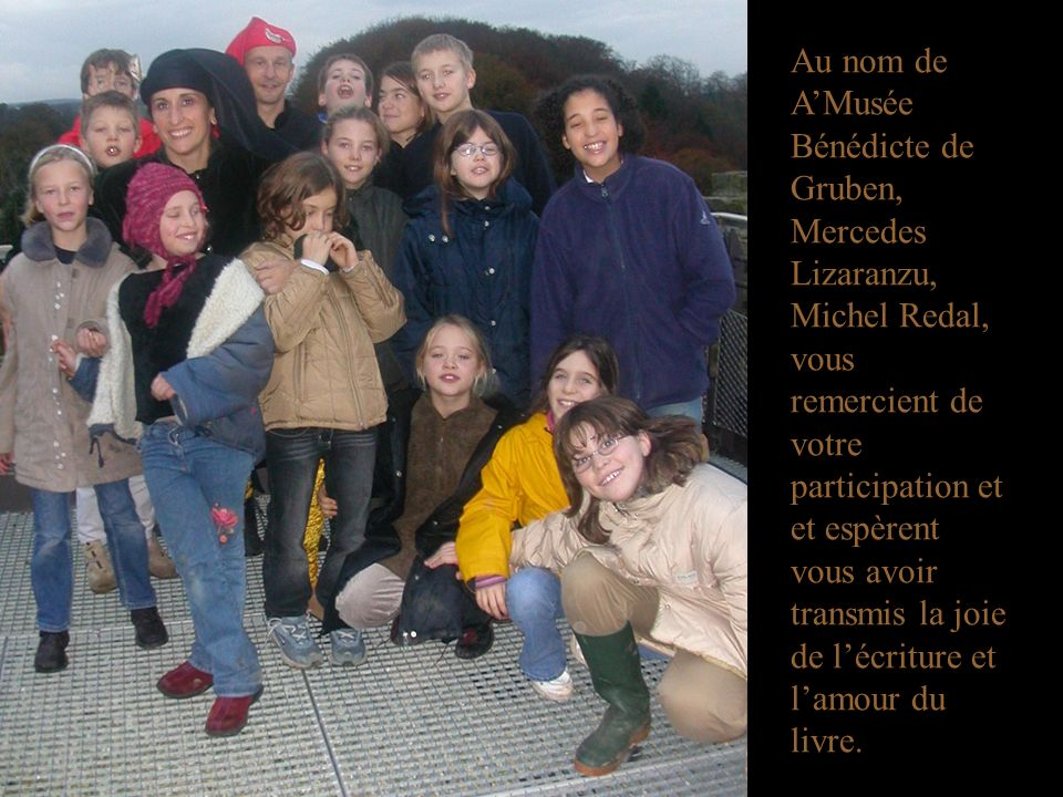 Au nom de A'Musée Bénédicte de Gruben, Mercedes Lizaranzu, Michel Redal, vous remercient de votre participation et et espèrent vous avoir transmis la joie de l'écriture et l'amour du livre.