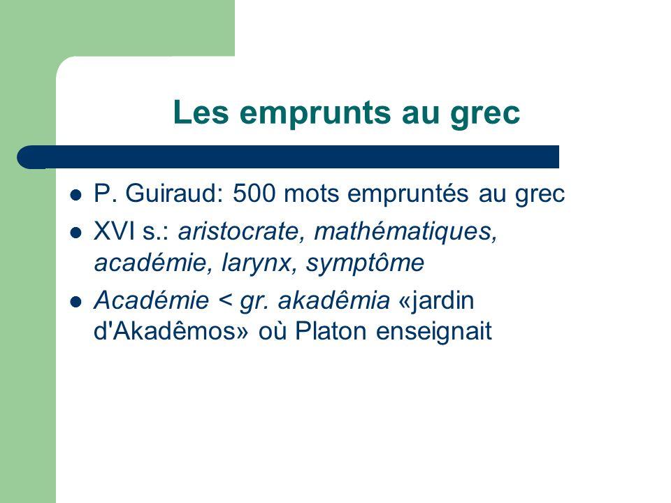Les emprunts au grec P. Guiraud: 500 mots empruntés au grec