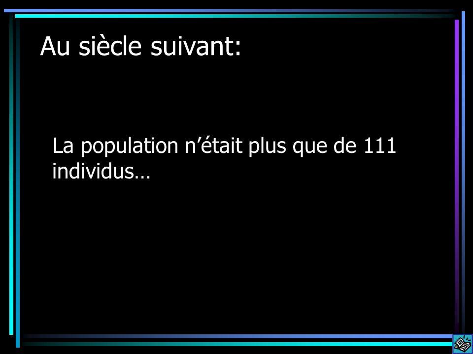 Au siècle suivant: La population n'était plus que de 111 individus…